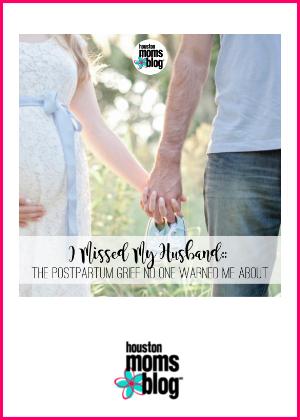 "Houston Moms Blog ""I Missed My Husband :: The Post Partum Grief No One Warned Me About"" #houstonmomsblog #momsaroundhouston"