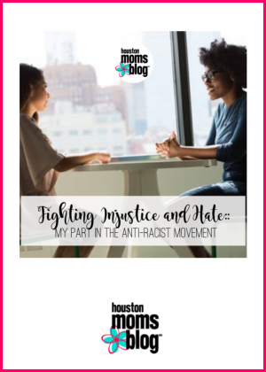 "Houston Moms Blog ""Fighting Injustice and Hate :: My Part in the Anti-Racist Movement"" #houstonmomsblog #momsaroundhouston"