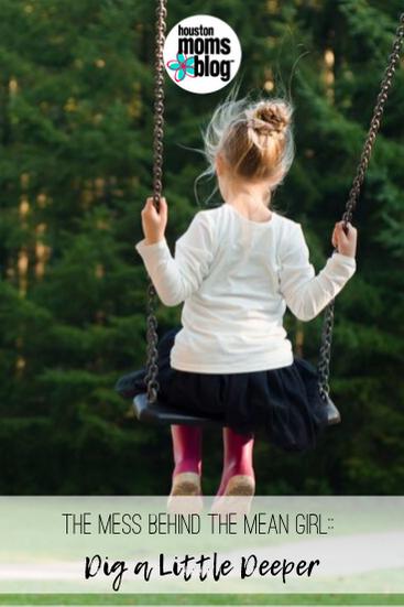 "Houston Moms Blog ""The Mess Behind the Mean Girl :: Big a Little Deeper"" #houstonmomsblog #momsaroundhouston"