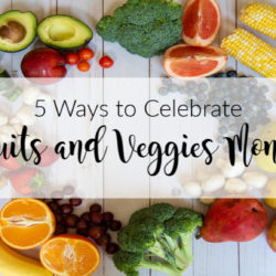 5 Ways to Celebrate Fruits and Veggies Month | Houston Moms Blog