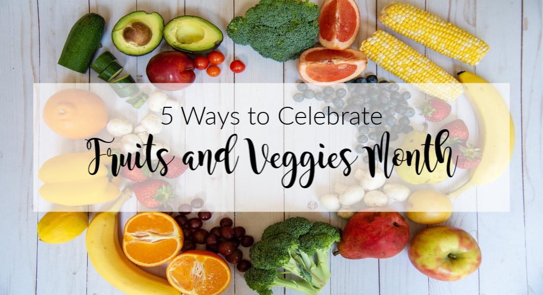 5 Ways to Celebrate Fruits and Veggies Month | Houston Moms Blog
