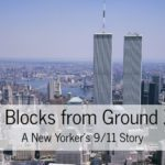 Four Blocks from Ground Zero:: A New Yorker's 9/11 Story