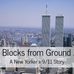 Four Blocks from Ground Zero: A New Yorker's 9/11 Story