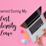 Lessons Learned During My Last Maternity Leave