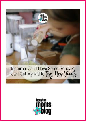 "Houston Moms Blog ""'Momma, Can I Have Some Gouda? How I Get My Kid to Try New Foods."" #houstonmomsblog #momsaroundhouston"