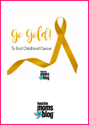 "Houston Moms Blog ""Go Gold to End Childhood Cancer"" #houstonmomsblog #momsaroundhouston"