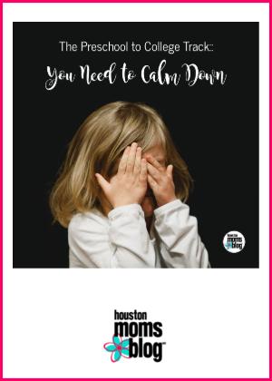 "Houston Moms Blog ""The Preschool to College Track :: You Need to Calm Down"" #houstonmomsblog #momsaroundhouston"