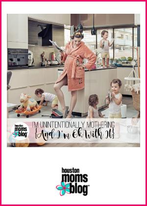 "Houston Moms Blog ""I'm Unintentionally Mothering {And I'm Okay With It}"" #houstonmomsblog #momsaroundhouston"