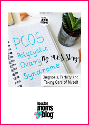 "Houston Moms Blog ""My PCOS Story :: Diagnosis, Fertility, and Taking Care of Myself"" #houstonmomsblog #momsaroundhouston"