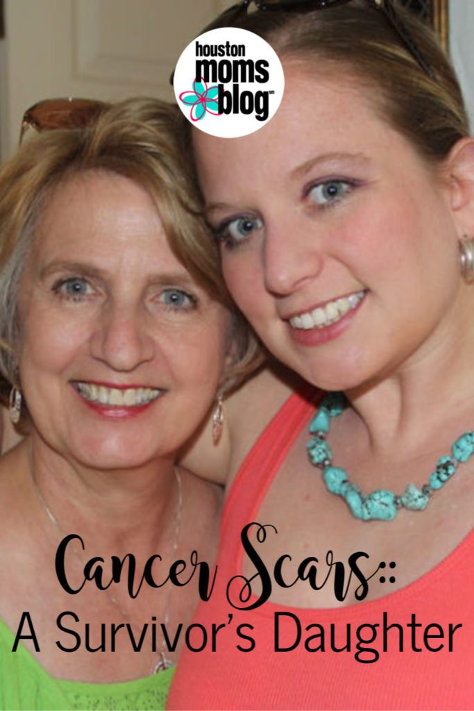 "Houston Moms Blog ""Cancer Scars :: A Survivor's Daughter"" #houstonmomsblog #momsaroundhouston"