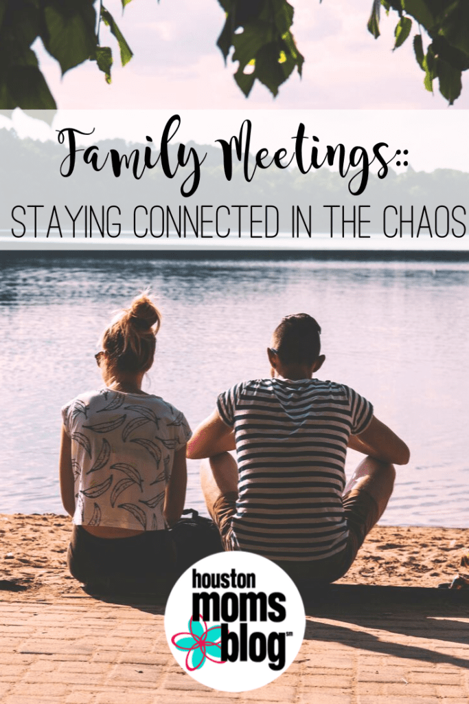"Houston Moms Blog ""Family Meetings :: Staying Connected in the Chaos"" #houstonmomsblog #momsaroundhouston"