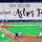 Why We Care :: The Reluctant Astros Fan