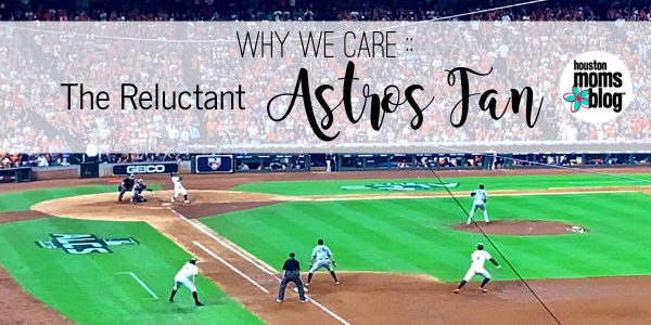 "Houston Moms Blog ""Why We Care :: The Reluctant Astros Fan"" #houstonmomsblog #momsaroundhouston #houstonastros #takeitback #worldseries"