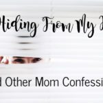 """I'm Hiding from my Kids!"" and Other Mom Confessions"