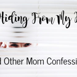 I'm Hiding From My Kids! And Other Mom Confessions | Houston Moms Blog
