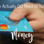 Why We Actually DO Need to Talk About Money