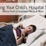 Surviving Your Child's Hospital Stay:: Advice from a Seasoned Medical Mom