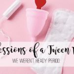 Confessions of a Tween Mom:: We Weren't Ready. Period.