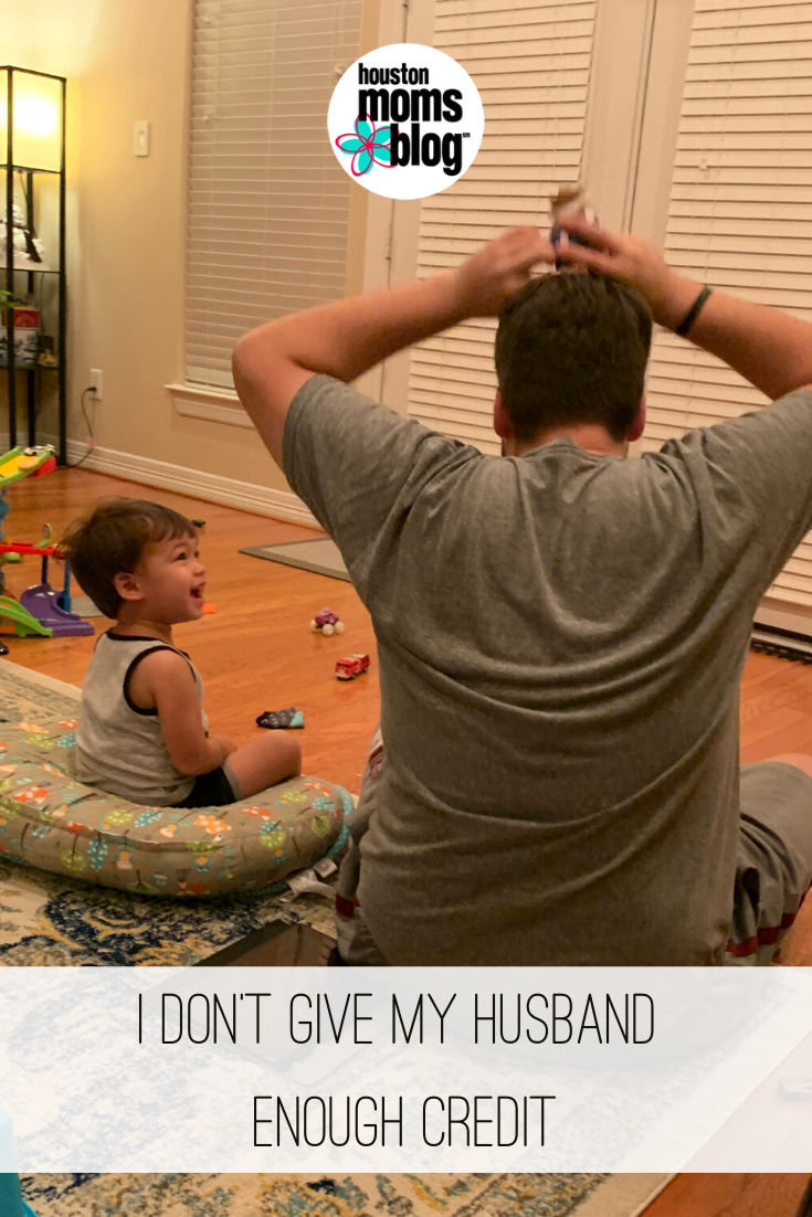 "Houston Moms Blog ""I Don't Give My Husband Enough Credit"" #houstonmomsblog #momsaroundhouston"