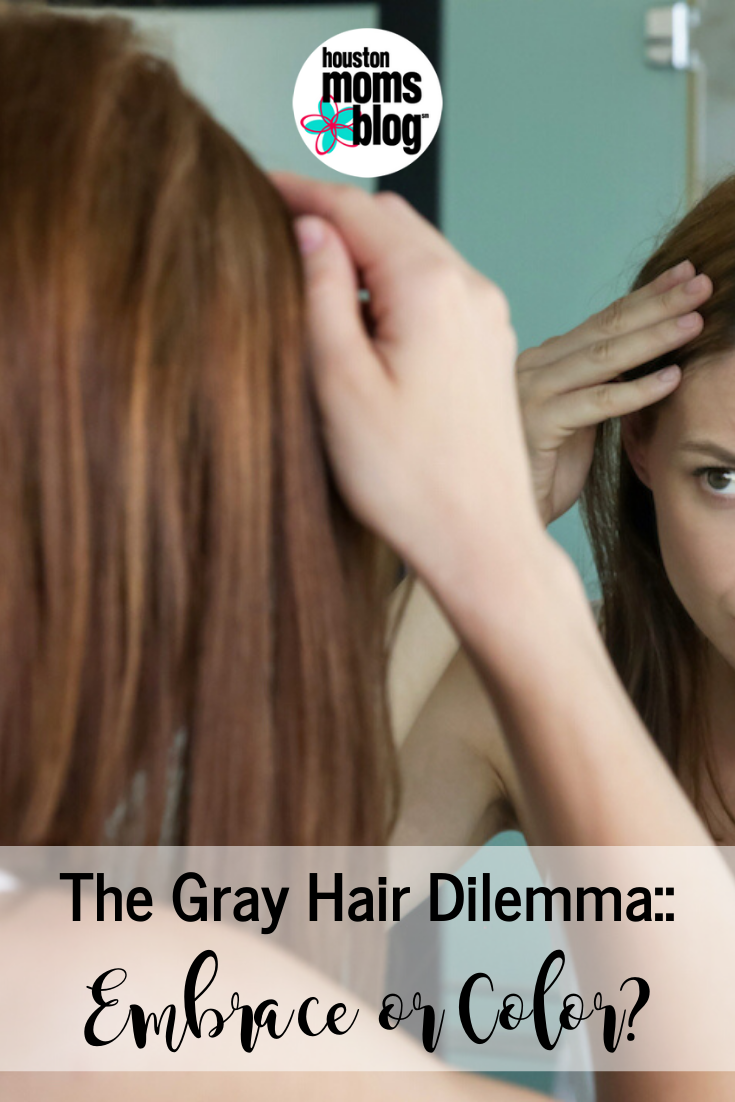 "Houston Moms Blog ""The Gray Hair Dilemma:: Embrace or Color?"" #houstonmomsblog #momsaroundhouston"