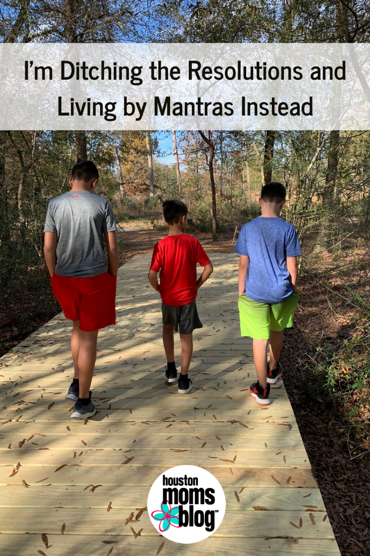 "Houston Moms Blog ""I'm Ditching The Resolutions and Living by Mantras Instead"" #houstonmomsblog #momsaroundhouston"