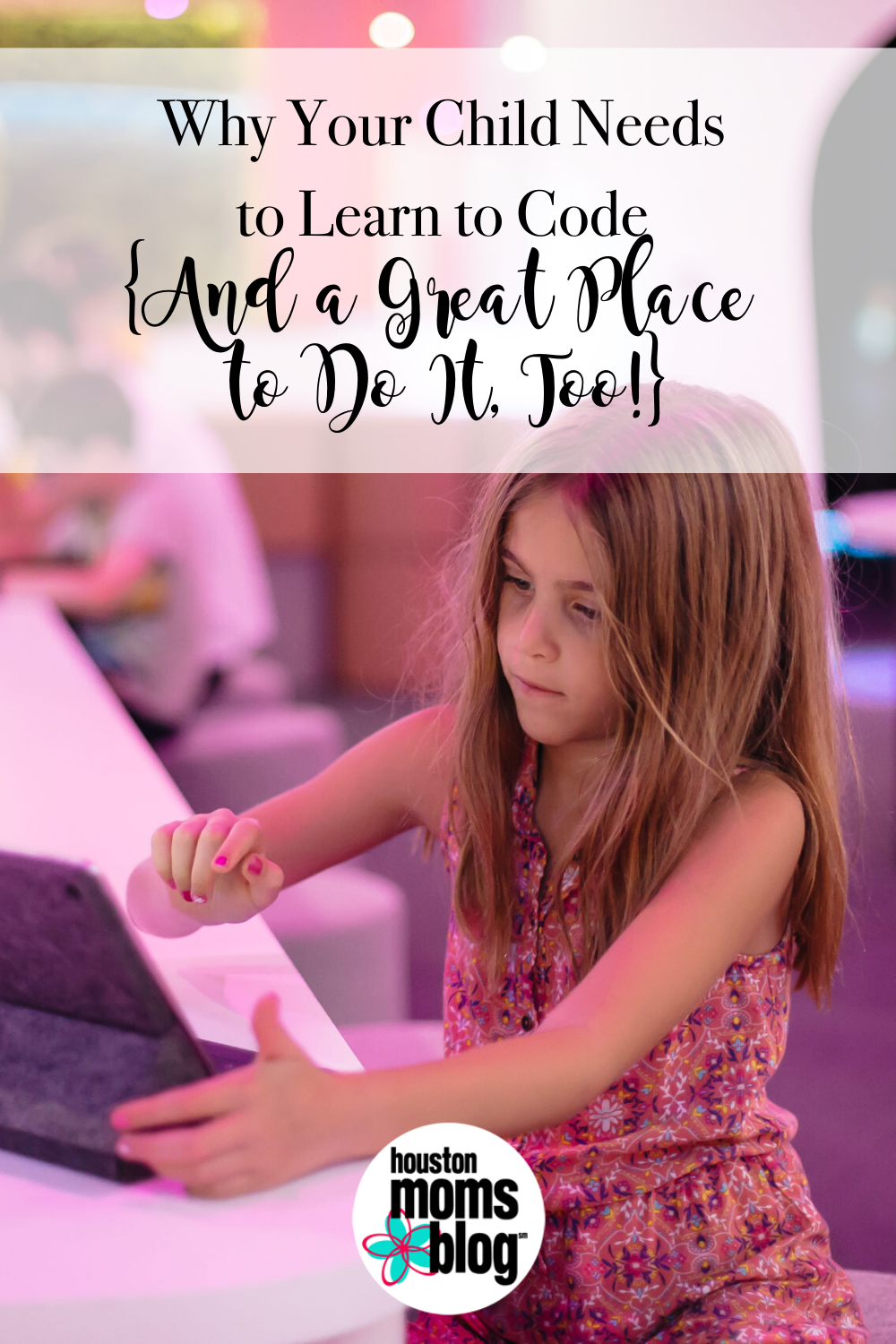"""Houston Moms Blog """"Why Your Child Needs to Learn to Code {And a Great Place to Do it Too!} #houstonmomsblog #momsaroundhouston"""
