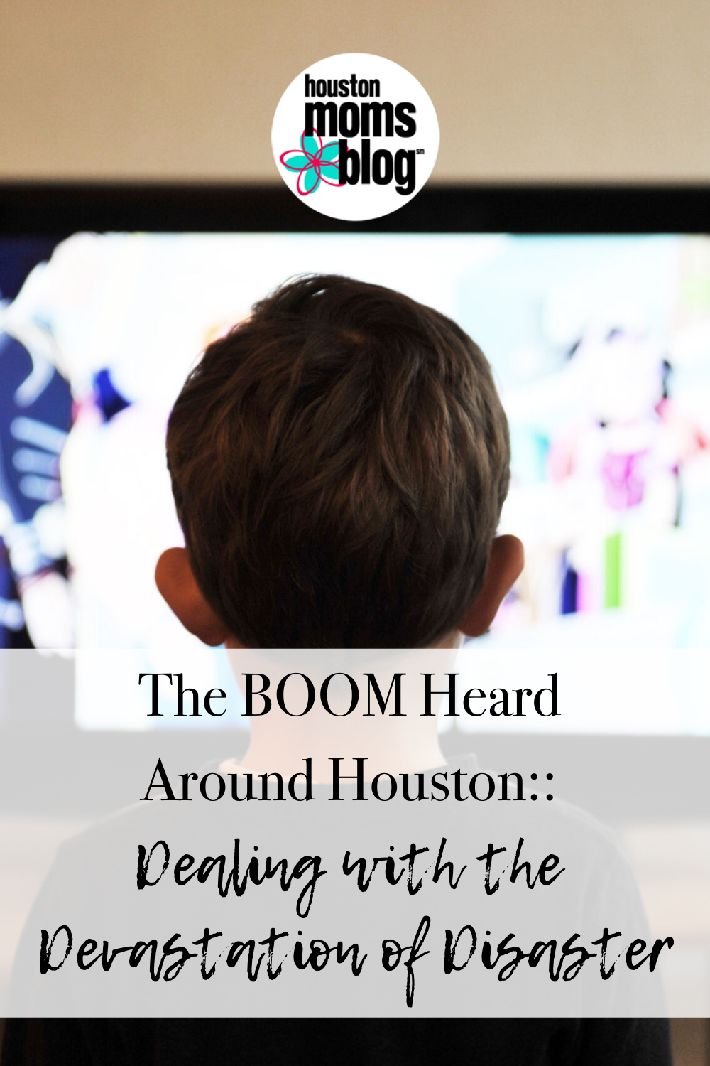 "Houston Moms Blog ""The BOOM Heard Around Houston:: Dealing with the Devastation of Disaster"" #houstonmomsblog #momsaroundhouston"