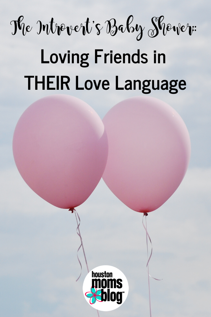 "Houston Moms Blog ""The Introvert's Baby Shower:: Loving Friends in THEIR Love Language"" #houstonmomsblog #momsaroundhouston"