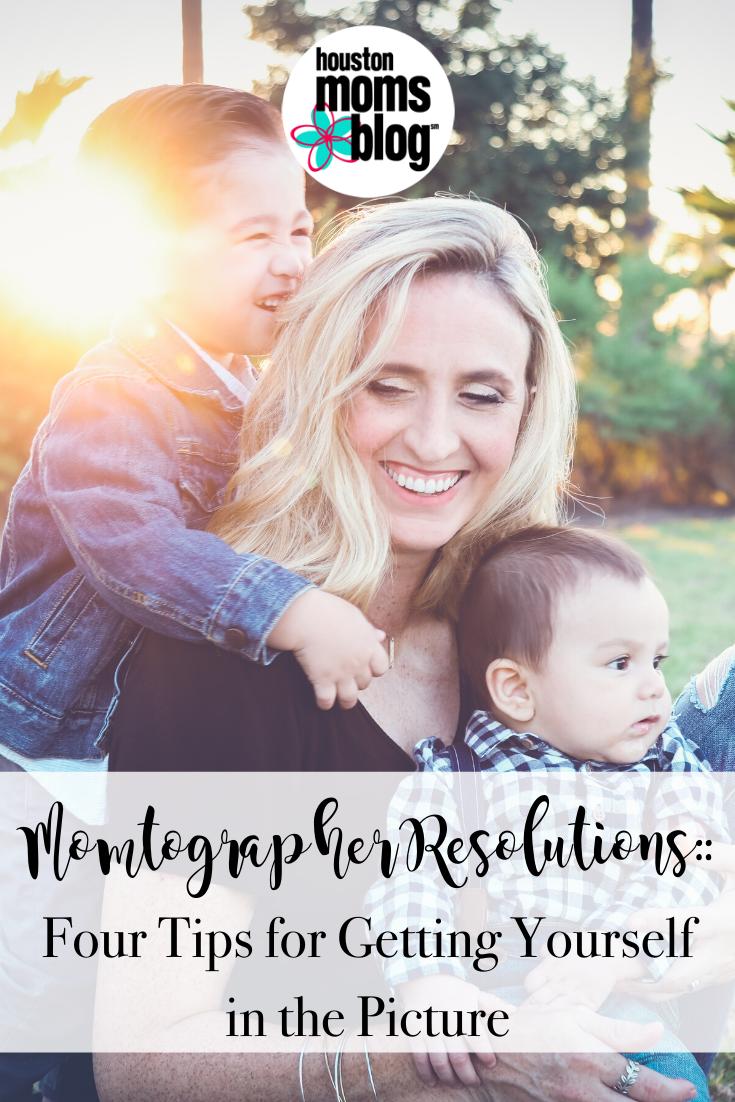 "Houston Moms Blog ""Momtographer Resolutions:: Four Tips for Getting Yourself in the Picture"" #houstonmomsblog #momsaroundhouston"