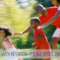 Parenting with Intention:: It's All About the Endgame