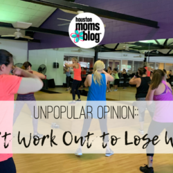 "Houston Moms Blog ""I Don't Work Out to Lose Weight"" #houstonmomsblog #momsaroundhouston"