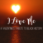 I Love Me:: A Valentine's Tribute to Women in Black History