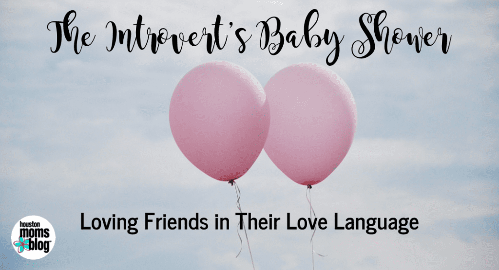 The Introvert's Baby Shower:: Loving Friends in THEIR Love Langauge