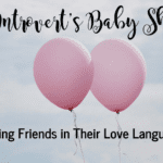 The Introvert's Baby Shower:: Loving Friends in THEIR Love Language