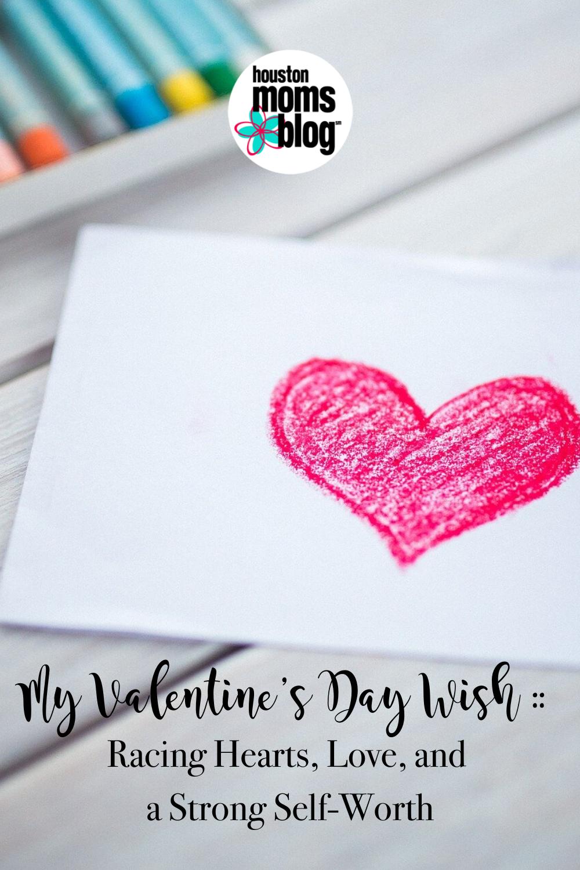 "Houston Moms Blog ""My Valentine's Day Wish:: Racing Hearts, Love, and a Strong Self-Worth"" #houstonmomsblog #momsaroundhouston"