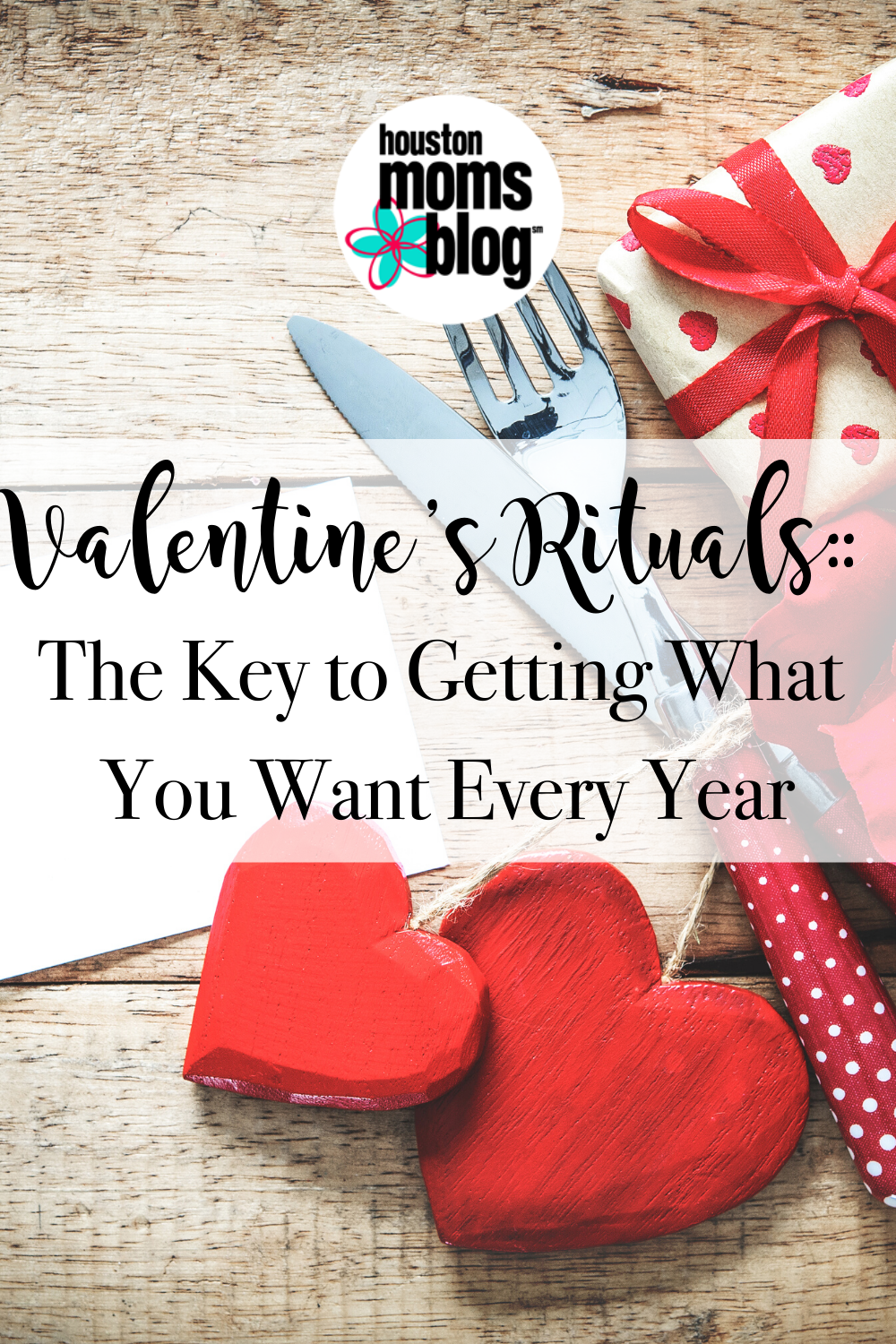 "Houston Moms Blog ""Valentine's Rituals:: The Key to Getting What You Want Every Year"" #houstonmomsblog #momsaroundhouston"