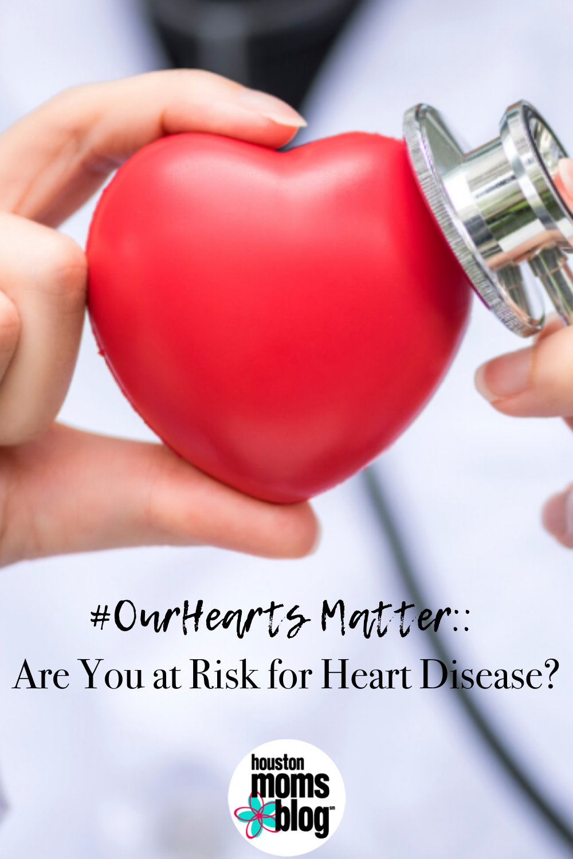 """Houston Moms Blog """"#OurHearts Matter:: Are You at Risk for Heart Disease?"""" #houstonmomsblog #momsaroundhouston"""