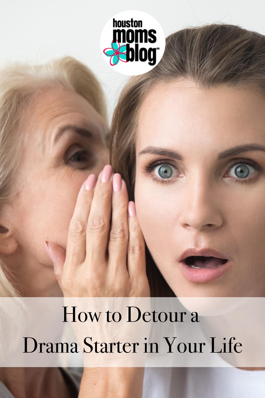 """Houston Moms Blog """"How to Detour a Drama Starter in Your Life"""" #houstonmomsblog #momsaroundhouston"""