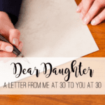 Dear Daughter:: A Letter From Me At 30 To You At 30