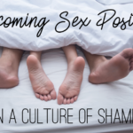 Becoming Sex Positive in a Culture of Shame
