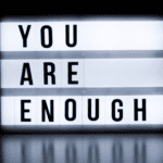A Personal Revelation:: How I Discovered I Am Enough