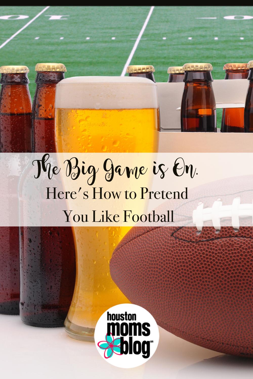 "Houston Moms Blog ""The Big Game is On. Here's How to Pretend You Like Football"" #houstonmomsblog #momsaroundhouston"