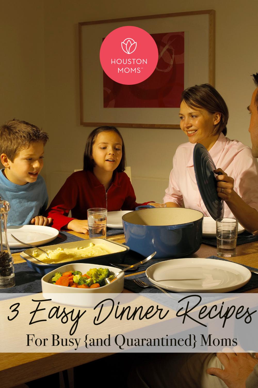"""Houston Moms Blog """"3 Easy Dinner Recipes for Busy {and Quarantined} Moms"""" #houstonomomsblog #houstonmoms #momsaroundhouston"""