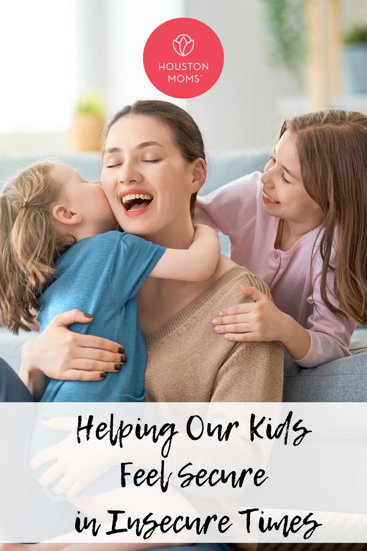 "Houston Moms ""Helping Our Kids Feel Secure in Insecure Times"" #houstonmomsblog #momsaroundhouston #houstonmoms"