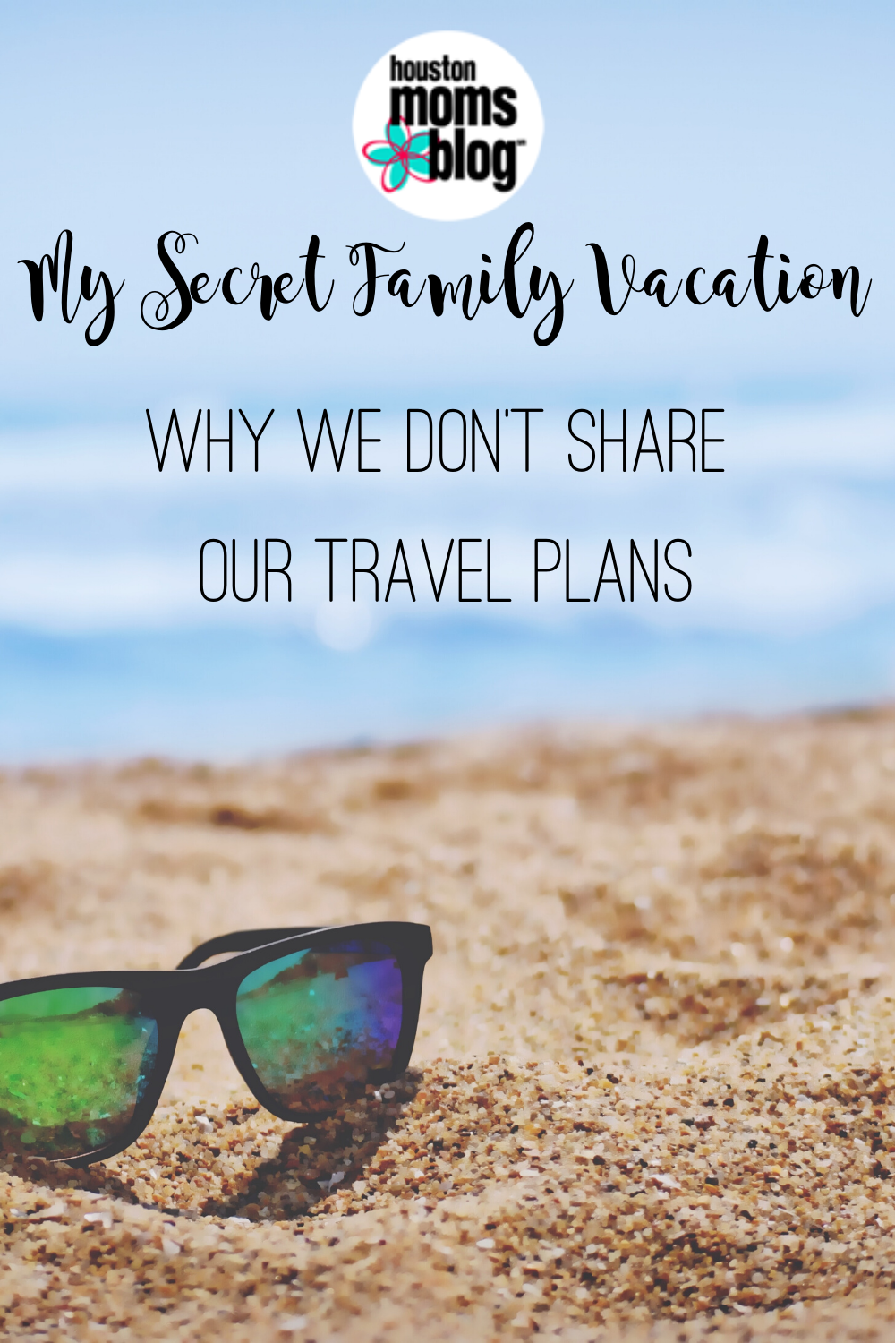 "Houston Moms Blog ""My Secret Family Vacation:: Why We Don't Share Our Travel Plans"" #houstonmomsblog #momsaroundhouston"
