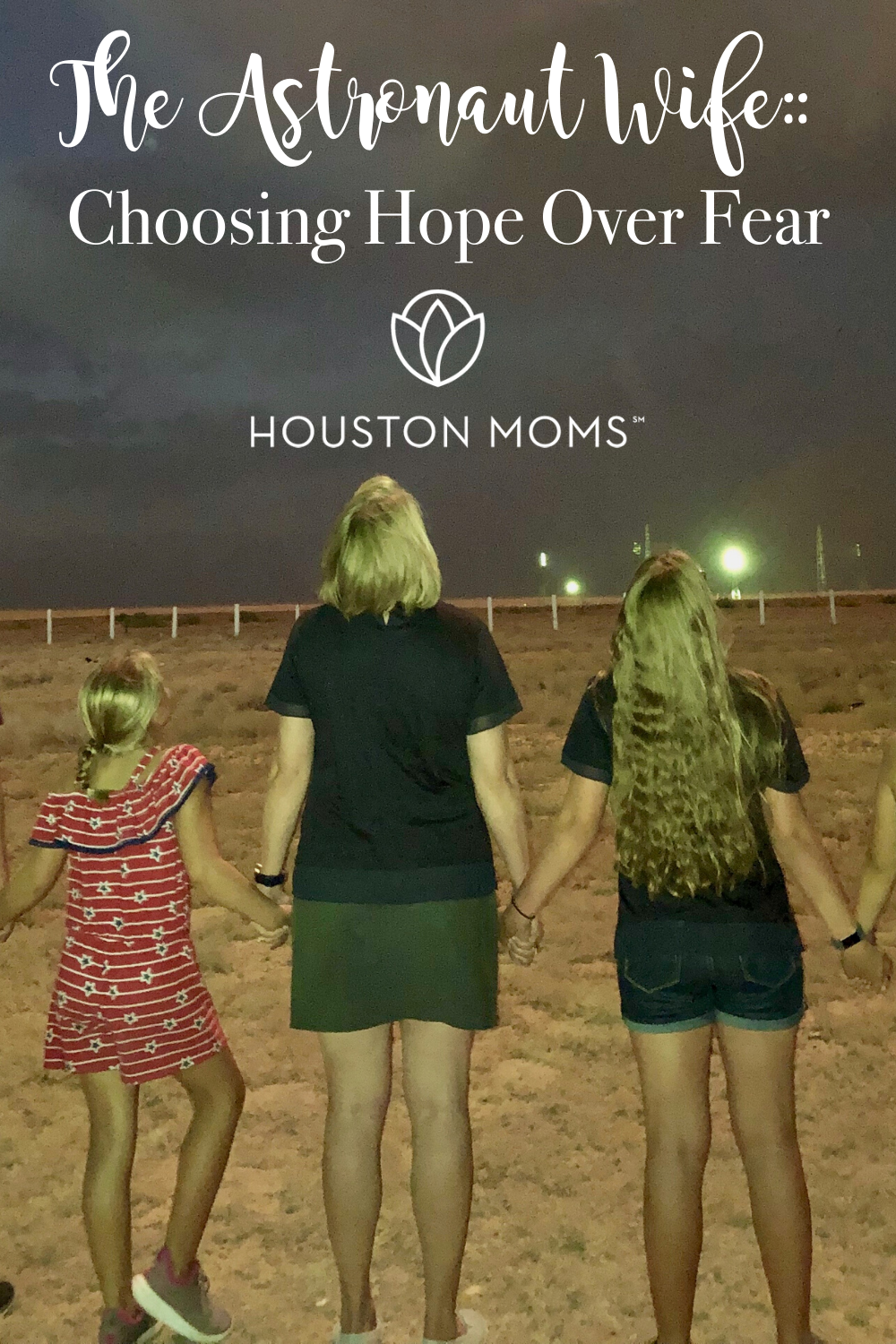 "Houston Moms Blog "" The Astronaut Wife:: Choosing Hope Over Fear"" #houstonmomsblog #houstonmoms #momsaroundhouston"