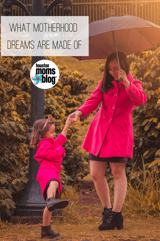 "Houston Moms Blog ""What Motherhood Dreams are Made Of"" #houstonmomsblog #momsaroundhouston"