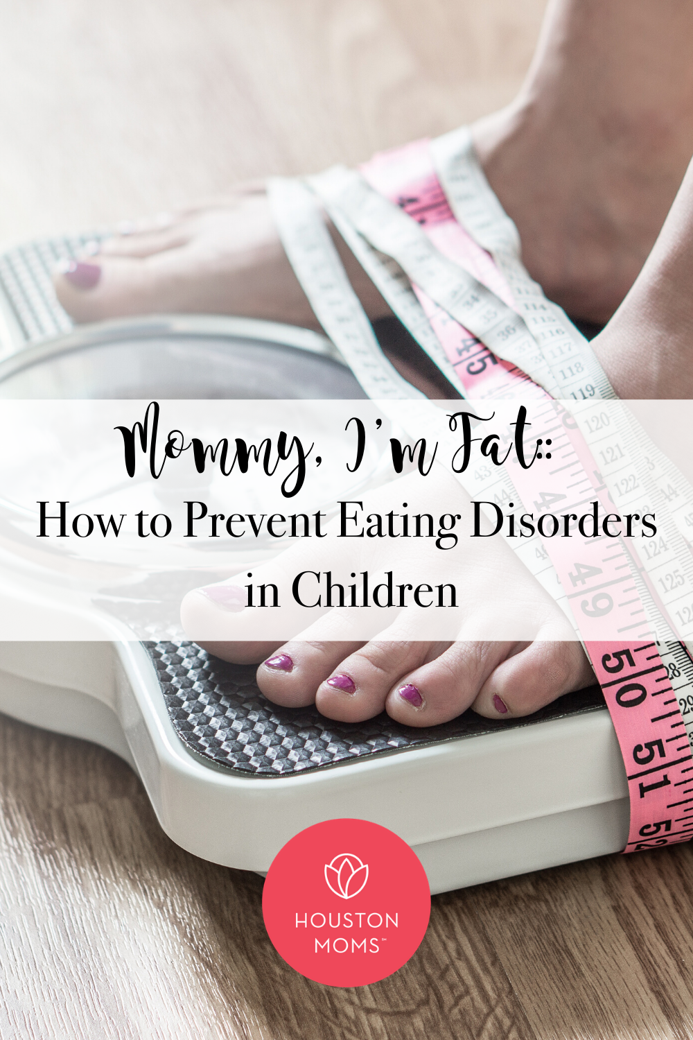 "Houston Moms ""Mommy, I'm Fat:: How to Prevent Eating Disorders in Children"" #houstonmomsblog #houstonmoms #momsaroundhouston"
