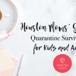 Houston Moms' Guide to Quarantine Survival Kits for Kids and Adults