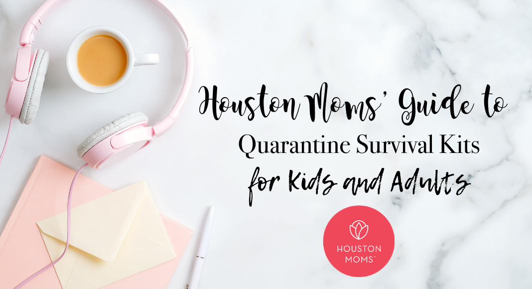 "Houston Moms ""Houston Moms' Guide to Quarantine Survival Kits for Kids and Adults"" #houstonmomsblog #houstonmoms #momsaroundhouston"